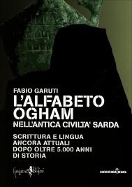 L'ALFABETO OGHAM NELL'ANTICA CIVILTà SARDA Scrittura e lingua ancora attuali dopo oltre 5.000 anni di storia di Fabio Garuti