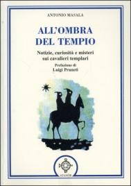 ALL'OMBRA DEL TEMPIO Notizie, curiosità e misteri sui cavalieri templari di Antonio Masala