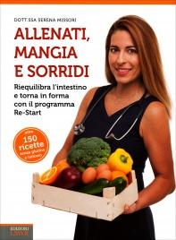 ALLENATI, MANGIA E SORRIDI Riequilibria l'intestino e torna in forma con il programma Re-Start di Serena Missori