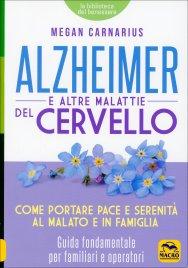 ALZHEIMER E ALTRE MALATTIE DEL CERVELLO Come portare pace e serenità al malato e in famiglia di Megan Carnarius