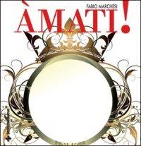 AMATI! Amare se stessi è la vera rivoluzione - Seconda edizione rivista e aggiornata di Fabio Marchesi