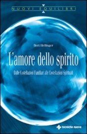 L'AMORE DELLO SPIRITO Dalle Costellazioni Familiari alle Costellazioni Spirituali di Bert Hellinger