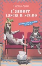 L'AMORE LASCIA IL SEGNO Un libro scritto da cani e gatti di Renato Assin