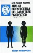 ANALISI BIOENERGETICA DEL CARATTERE PSICOPATICO Il linguaggio del corpo di Ezio Zucconi Mazzini