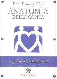 ANATOMIA DELLA COPPIA I sette principi dell'amore di Erica Francesca Poli