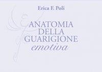 ANATOMIA DELLA GUARIGIONE EMOTIVA (VIDEOCORSO DIGITALE) di Erica Francesca Poli