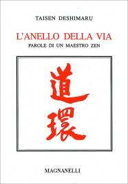 L'ANELLO DELLA VIA Parole di un maestro zen di Taisen Deshimaru