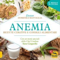 ANEMIA - RICETTE CURATIVE E CONSIGLI ALIMENTARI Con un menu speciale della chef crudista Sara Cargnello di Domenico Battaglia