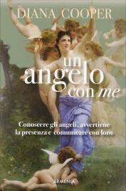 UN ANGELO CON ME Conoscere gli angeli, avvertirne la presenza e comunicare con loro di Diana Cooper