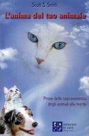 L'ANIMA DEL TUO ANIMALE Prove della sopravvivenza degli animali alla morte di Scott S. Smith