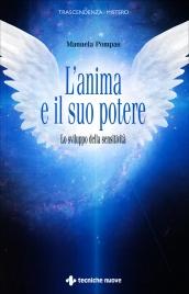 L'ANIMA E IL SUO POTERE Lo sviluppo della sensitività di Manuela Pompas