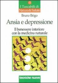 ANSIA E DEPRESSIONE Il benessere interiore con la medicina naturale di Bruno Brigo
