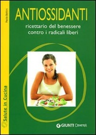 ANTIOSSIDANTI Ricettario del benessere contro i radicali liberi di Paola Bettini