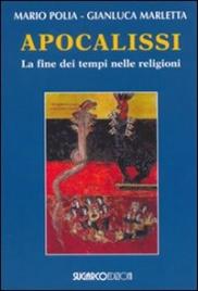 APOCALISSI La fine dei tempi nelle religioni di Mario Polia, Gianluca Marletta