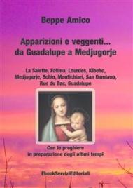 APPARIZIONI E VEGGENTI DA GUADALUPE A MEDJUGORJE (EBOOK) Con le preghiere in preparazione degli ultimi tempi di Beppe Amico