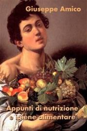 APPUNTI DI NUTRIZIONE E IGIENE ALIMENTARE (EBOOK) di Giuseppe Amico