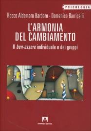 L'ARMONIA DEL CAMBIAMENTO Il ben-essere individuale e dei gruppi di Domenico Barricelli, Rocco Aldemaro Barbaro