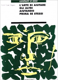 L'ARTE DI AIUTARE GLI ALTRI AIUTANDO PRIMA SE STESSI di Karen Kissel Wegela