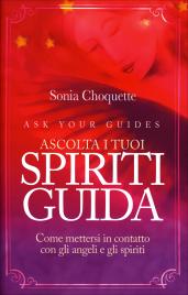 ASCOLTA I TUOI SPIRITI GUIDA Come mettersi in contatto con gli angeli e gli spiriti di Sonia Choquette