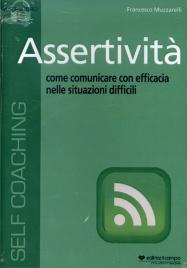 ASSERTIVITà - AUDIOLIBRO CD MP3 Come comunicare con efficacia nelle situazioni difficili di Francesco Muzzarelli