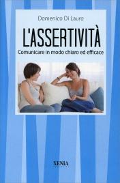 L'ASSERTIVITà Comunicare in modo chiaro ed efficace di Domenico Di Lauro