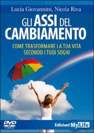 GLI ASSI DEL CAMBIAMENTO (VIDEOCORSO DVD) Come trasformare la tua vita secondo i tuoi sogni