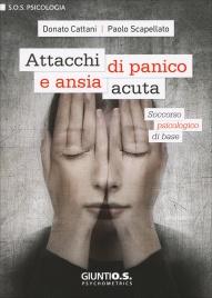 ATTACCHI DI PANICO E STATI ANSIA ACUTA Soccorso psicologico di base di Donato Cattani                                   ,                          Paolo Scapellato