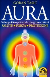 AURA - SVILUPPA IL TUO POTENZIALE ENERGETICO E ottieni salute, forza e protezione di Goran Tasic