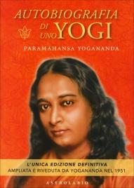 AUTOBIOGRAFIA DI UNO YOGI L'unica edizione definitiva di Paramhansa Yogananda