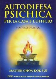 AUTODIFESA PSICHICA PER LA CASA E PER L'UFFICIO Manuale Pratico di Master Choa Kok Sui