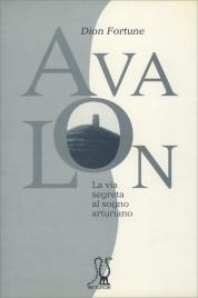 AVALON - LA VIA SEGRETA AL SOGNO ARTURIANO di Dion Fortune