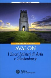 AVALON - I SACRI MISTERI DI ARTù E GLASTONBURY di Nicholas R. Mann