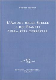 L'AZIONE DELLE STELLE E DEI PIANETI SULLA VITA TERRESTRE di Rudolf Steiner