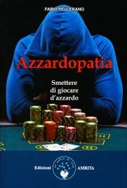 AZZARDOPATIA - SMETTERE DI GIOCARE D'AZZARDO di Fabio Pellerano