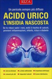 Acido Urico: l'Insidia Nascosta