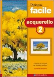 Dipingere Facile - Acquerello Vol. 2