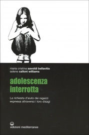 ADOLESCENZA INTERROTTA La richiesta di aiuto dei ragazzi espressa attraverso i loro disagi di Maria Cristina Savoldi Bellavitis