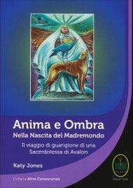 Anima e Ombra - Nella Nascita del Madremondo