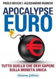 APOCALYPSE EURO (EBOOK) Tutto quello che devi sapere sulla moneta unica di Paolo Becchi, Alessandro Bianchi