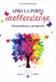 APRI LA PORTA ALL'ABBONDANZA Metamedicina e prosperità di Claudia Rainville