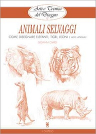 Arte e Tecnica del Disegno: Animali Selvaggi