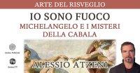 """Diretta streaming """"Io sono fuoco – Michelangelo e i misteri della Cabala"""" con Alessio Atzeni – Giovedì 4 marzo 2021"""