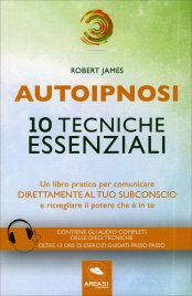 Autoipnosi. 10 Tecniche Essenziali