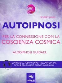 Autoipnosi per la connessione con la Coscienza Cosmica (eBook)