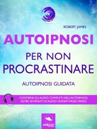 Autoipnosi per Non Procrastinare (eBook)