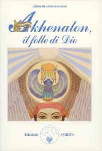 AKHENATON - IL FOLLE DI DIO di a cura di Daniel Meurois