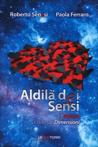 ALDILà DEI SENSI Dell'amore e delle sue dimensioni di Roberto Senesi, Paola Ferraro