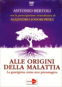 ALLE ORIGINI DELLA MALATTIA La guarigione come atto psicomagico di Antonio Bertoli, Alejandro Jodorowsky