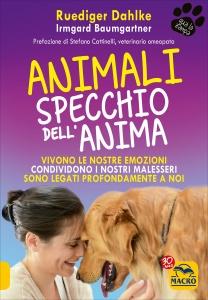 ANIMALI SPECCHIO DELL'ANIMA Vivono le nostre emozioni, si fanno carico delle nostre malattie, sono profondamente legati a noi di Ruediger Dahlke, Irmgard Baumgartner