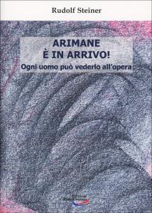 ARIMANE è IN ARRIVO! Ogni uomo può vederlo all'opera di Rudolf Steiner